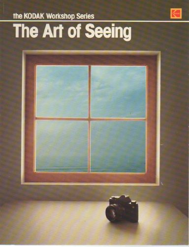 9780879853051: The Art of Seeing (The Kodak workshop series)