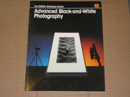9780879853242: Advanced Black and White Photography (Kodak Workshop Series)