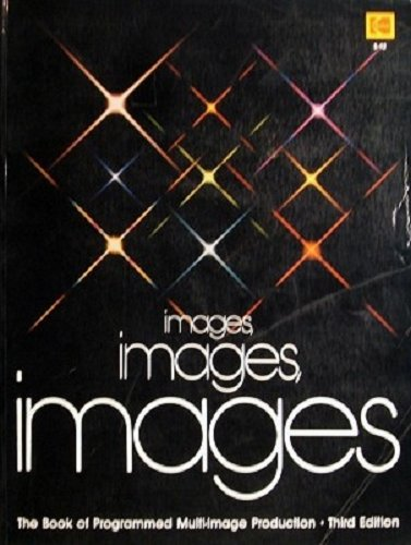 9780879853273: Images, Images, Images: The Book of Programmed Multi-Image Production (Kodak publication)