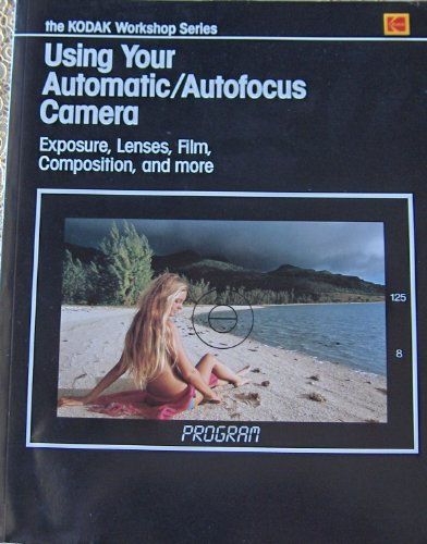 Using Your Automatic Autofocus Camera (The Kodak workshop series): Co, Eastman Kodak