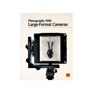 Photography With Large-Format Cameras (Kodak publication): Eastman Kodak Company; Photographic ...