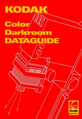 Kodak Color Darkroom Dataguide (Kodak Publication): Kodak Company