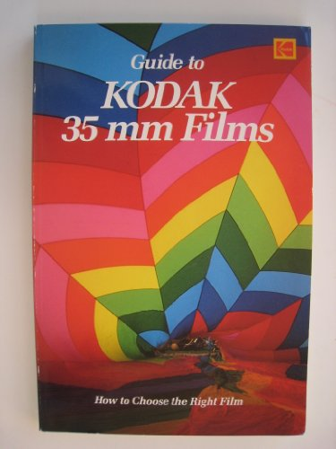 Kodak Guide to 35 Mm Films (Kodak publication): Eastman Kodak Company
