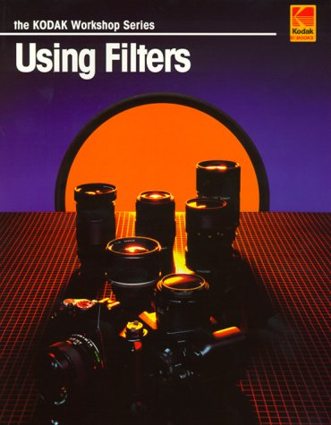 Using Filters (Kodak Workshop Series) (The Kodak: KODAK