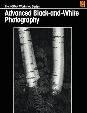 9780879857608: Advanced Black-and-White Photography (Kodak Workshop Series)