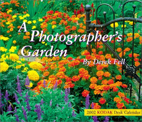 "KODAK 2002 ""A Photographer's Garden"" Desk Calendar Soft: Softcover (9780879858162) by Kodak; Derek Fell"