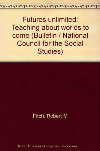 9780879860233: Futures unlimited: Teaching about worlds to come (Bulletin / National Council for the Social Studies)