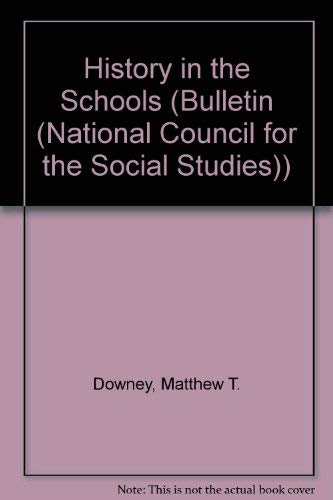 History in the Schools (Bulletin (National Council for the Social Studies)) (0879860499) by Matthew T. Downey