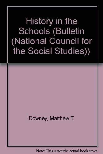 History in the Schools (Bulletin 74): Downey, Matthew T. (Editor)