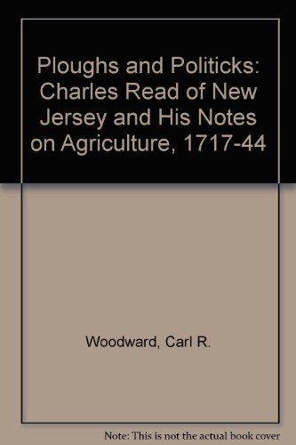 9780879913380: Ploughs and Politicks: Charles Read of New Jersey and His Notes on Agriculture, 1717-44 (Perspectives in American history)
