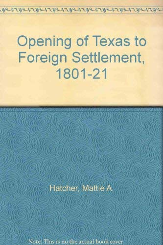 The Opening of Texas to Foreign Settlement, 1801-1821