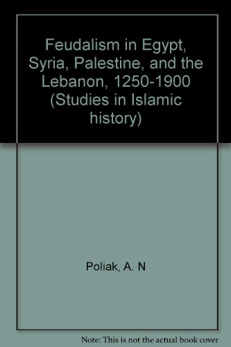 Feudalism in Egypt, Syria, Palestine, and the: Poliak, A. N