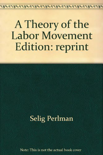 A theory of the labor movement: Perlman, Selig