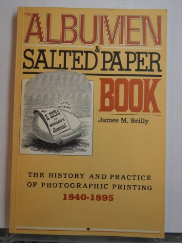 9780879920203: The Albumen and Salted Paper Book: The History and Practice of Photographic Printing, 1840-1895