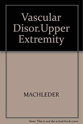 Vascular Disorders Of The Upper Extremity: Herbert I. Machleder (editor)