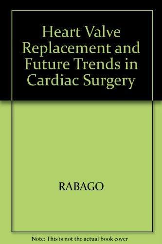 Heart Valve Replacement & Future Trends in: Editor-Gregorio Rabago; Editor-Denton