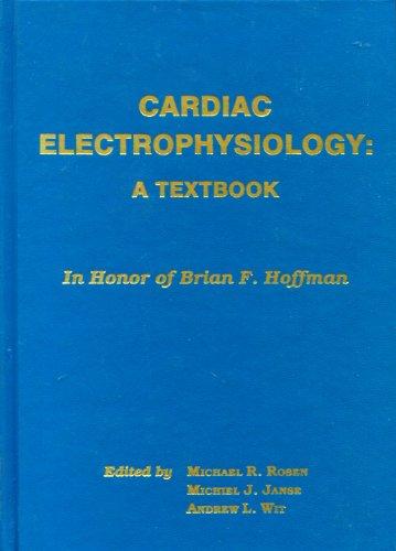 Cardiac Electrophysiology: A Textbook: Janse, Michiel J., Rosen, Michael R.