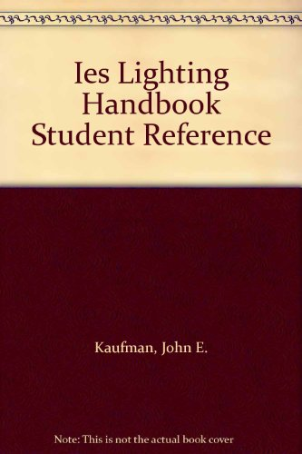 Ies Lighting Handbook Student Reference: Kaufman, John E.