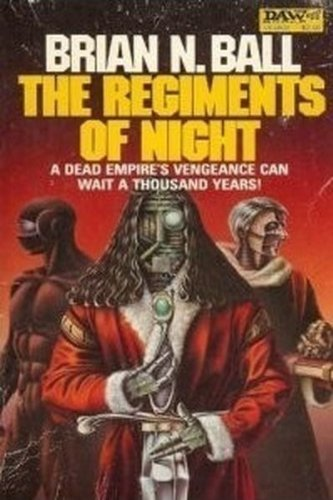 The Regiments Of Night: Ball, Brian N.