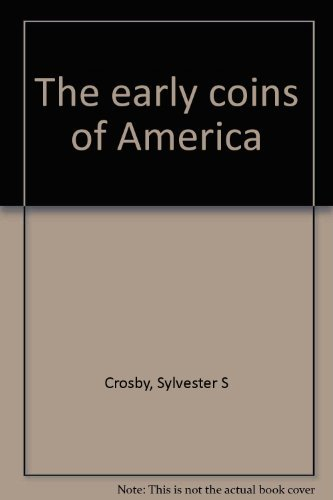 The Early Coins of America: Crosby, Sylvester S