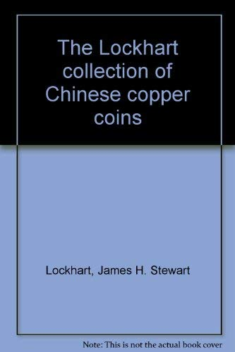 The Lockhart Collection of Chinese Copper Coins: Lockhart, Sir James H. Stewart