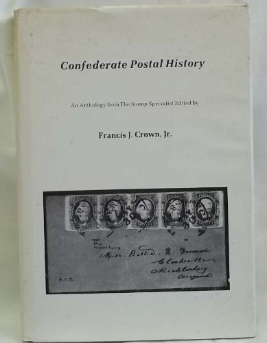 Confederate Postal History: An Anthology from The Stamp Specialist: Crown, Francis J.