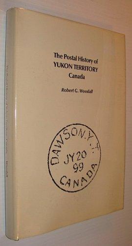 9780880000864: The Postal History of Yukon Territory Canada