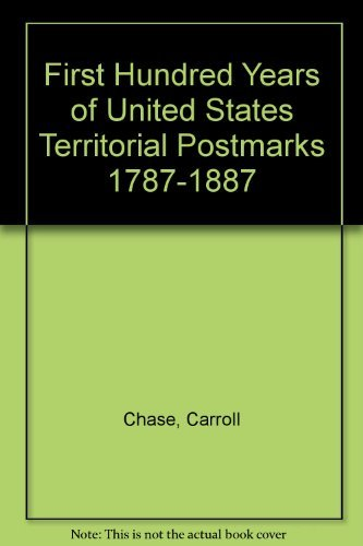 First Hundred Years of United States Territorial Postmarks 1787/1887 (facsimile of the 1950 ed...