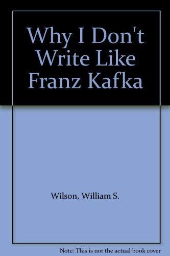 9780880010702: Why I Don't Write Like Franz Kafka