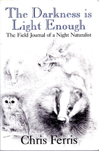 9780880011686: The Darkness Is Light Enough: The Field Journal of a Night Naturalist