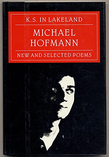 K.S. IN LAKELAND. New and Selected Poems: Hofmann, Michael
