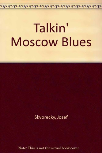 Talkin' Moscow Blues (9780880012317) by Skvorecky, Josef