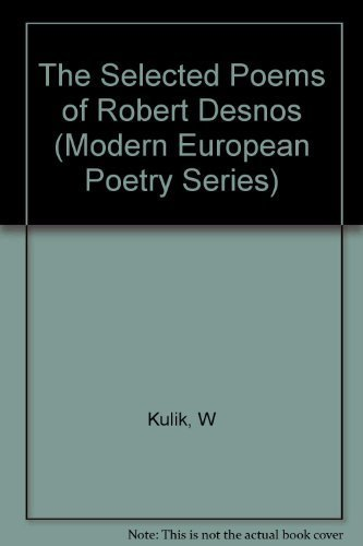 The Selected Poems of Robert Desnos: Kulik, William
