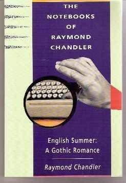 The Notebooks of Raymond Chandler and English Summer a Gothic Romance: A Gothic Romance (0880012706) by Raymond Chandler