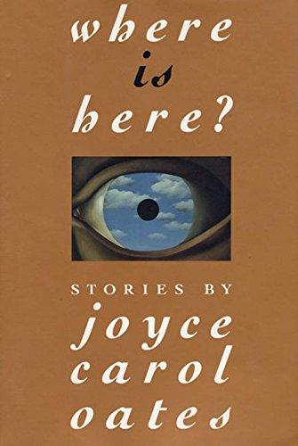 Where Is Here: Joyce Carol Oates