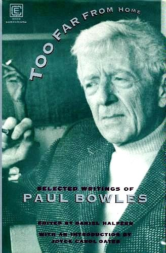 9780880012959: Too Far From Home: The Selected Writings Of Paul Bowles