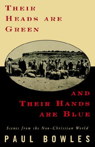 Their Heads Are Green Their Hands Are: Paul Bowles