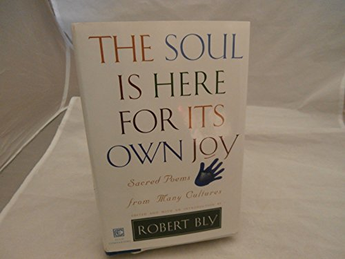 The Soul Is Here For Its Own Joy: Sacred Poems From Many Cultures: Robert Bly [Editor]; Robert Bly ...