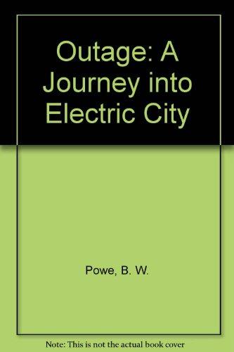 Outage: A Journey into Electric City: B.W.Powe