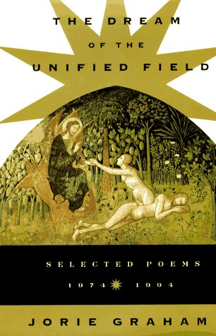 The Dream of the Unified Field: Selected Poems, 1974-1994: Graham, Jorie