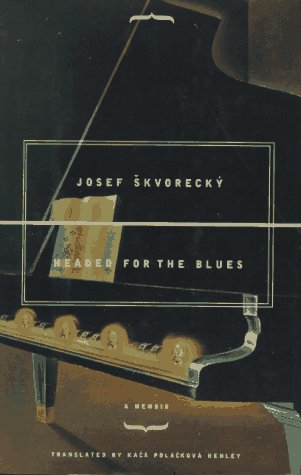 Headed for the Blues: a Memoir: Skvorecky Josef