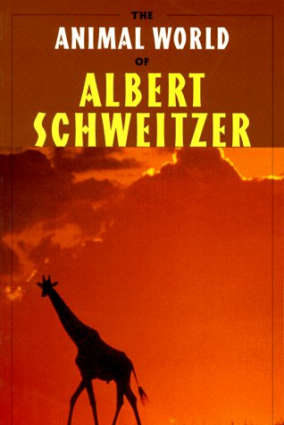 The Animal World of Albert Schweitzer : Jungle Insights into Reverence for Life: Schweitzer, Albert...
