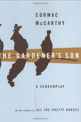 The Gardener's Son : A Screenplay: McCarthy, Cormac