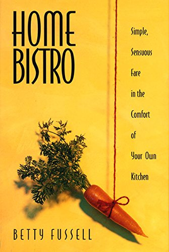 Home Bistro: Simple, Sensuous Fare in the Comfort of Your Own Kitchen