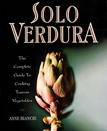 Solo Verdura: The Complete Guide to Cooking Tuscan Vegetables