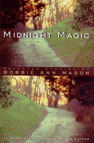 Midnight Magic : Selected Short Stories of Bobbie Ann Mason: Mason, Bobbie Ann