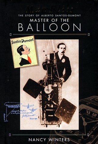 Man Flies: The Story of Alberto Santos-Dumont, Master of the Balloon, Conqueror of the Air.