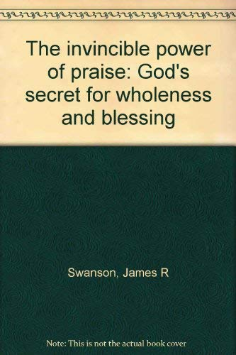 9780880050043: The invincible power of praise: God's secret for wholeness and blessing