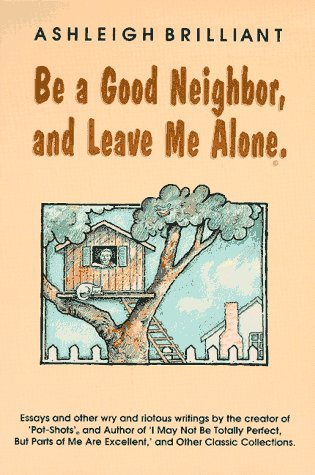 9780880071925: Be a Good Neighbor, and Leave Me Alone: ...And Other Wry and Riotous Writings