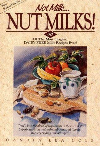 9780880072182: Not Milk...Nut Milks!: 40 of the Most Original Dairy-Free Milk Recipes Ever!